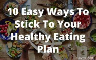 10 Easy Ways To Stick To Your Healthy Eating Plan